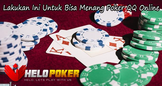 Lakukan Ini Untuk Bisa Menang Poker QQ Online