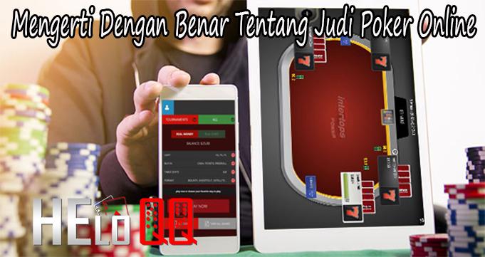 Mengerti Dengan Benar Tentang Judi Poker Online