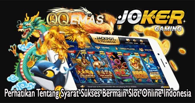 Perhatikan Tentang Syarat Sukses Bermain Slot Online Indonesia